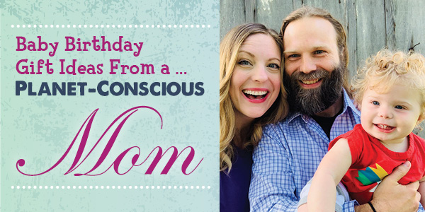 Baby Birthday Gift Ideas From A Planet Conscious Mom